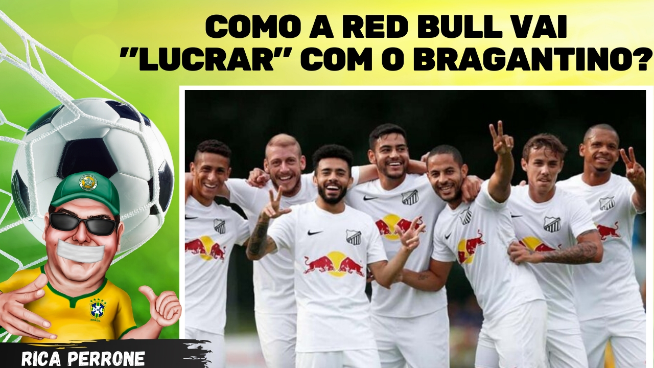 "Photo of Vídeo: Como a Red Bull vai ""lucrar"" com o Bragantino?"